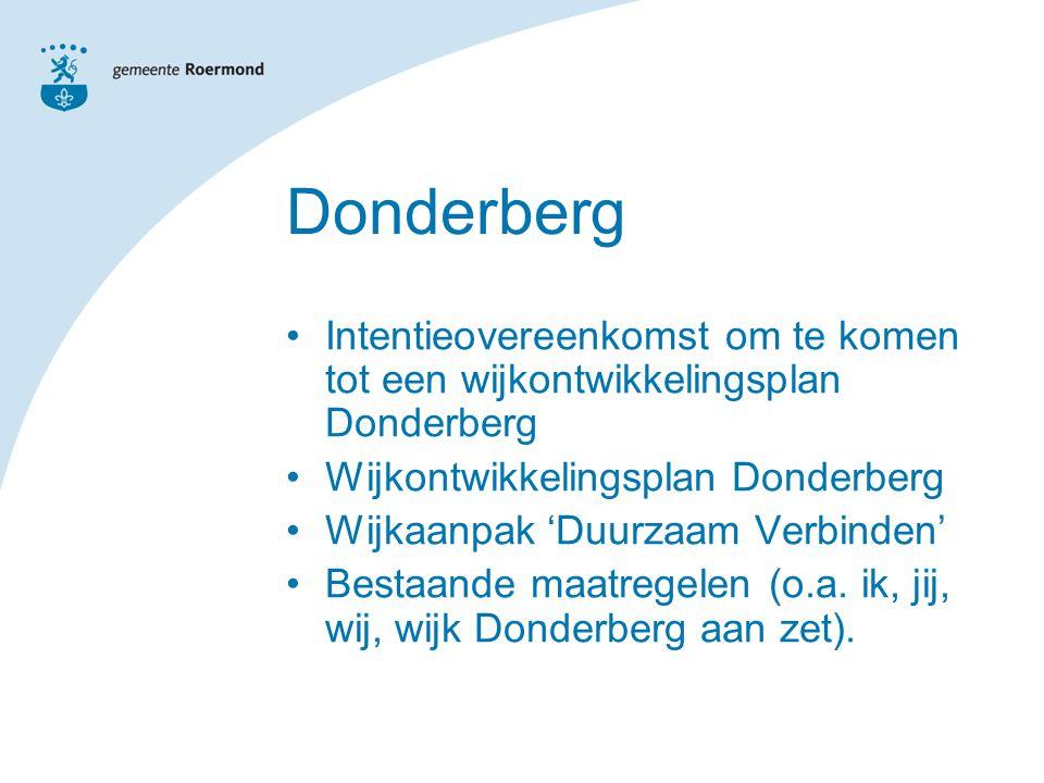 Donderberg Intentieovereenkomst om te komen tot een wijkontwikkelingsplan Donderberg Wijkontwikkelingsplan Donderberg Wijkaanpak 'Duurzaam Verbinden' Bestaande maatregelen (o.a.