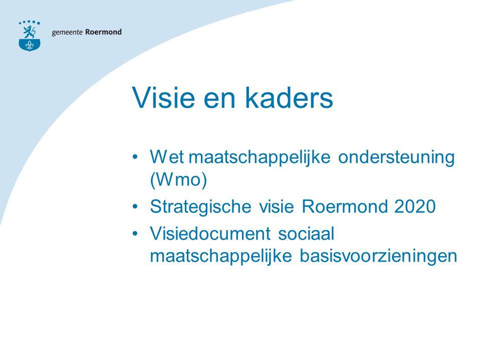 Visie en kaders Wet maatschappelijke ondersteuning (Wmo) Strategische visie Roermond 2020 Visiedocument sociaal maatschappelijke basisvoorzieningen