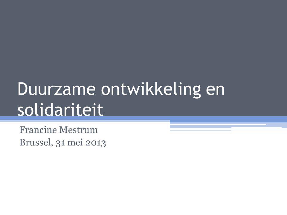 Duurzame ontwikkeling en solidariteit Francine Mestrum Brussel, 31 mei 2013