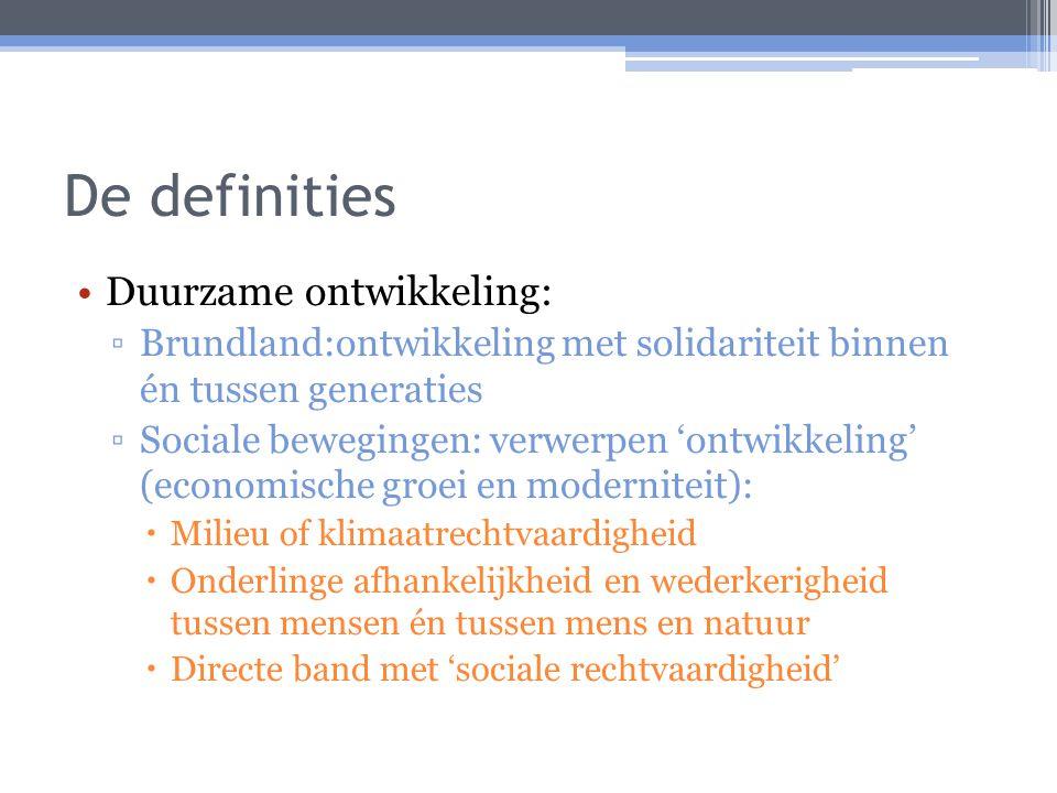 De definities Duurzame ontwikkeling: ▫Brundland:ontwikkeling met solidariteit binnen én tussen generaties ▫Sociale bewegingen: verwerpen 'ontwikkeling