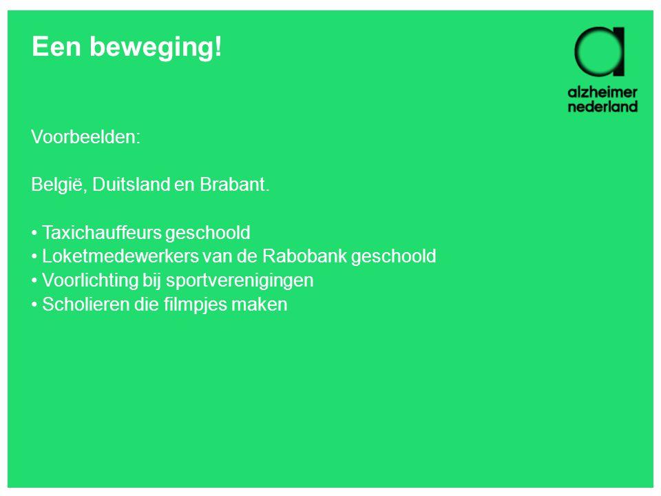 Een beweging! Voorbeelden: België, Duitsland en Brabant. Taxichauffeurs geschoold Loketmedewerkers van de Rabobank geschoold Voorlichting bij sportver