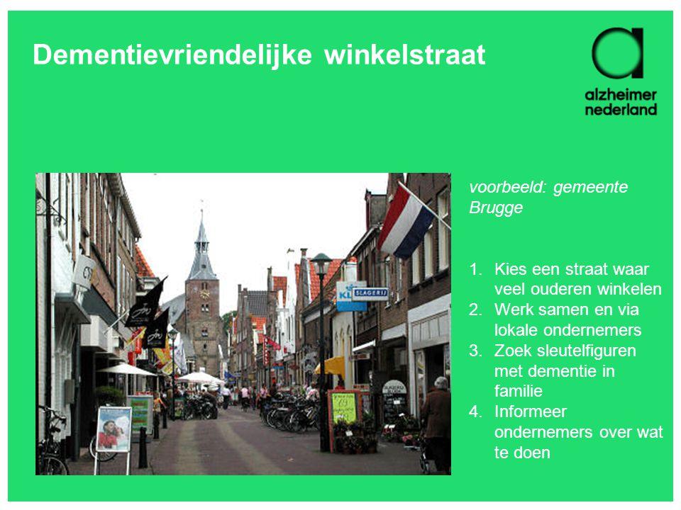 Dementievriendelijke winkelstraat voorbeeld: gemeente Brugge 1.Kies een straat waar veel ouderen winkelen 2.Werk samen en via lokale ondernemers 3.Zoe