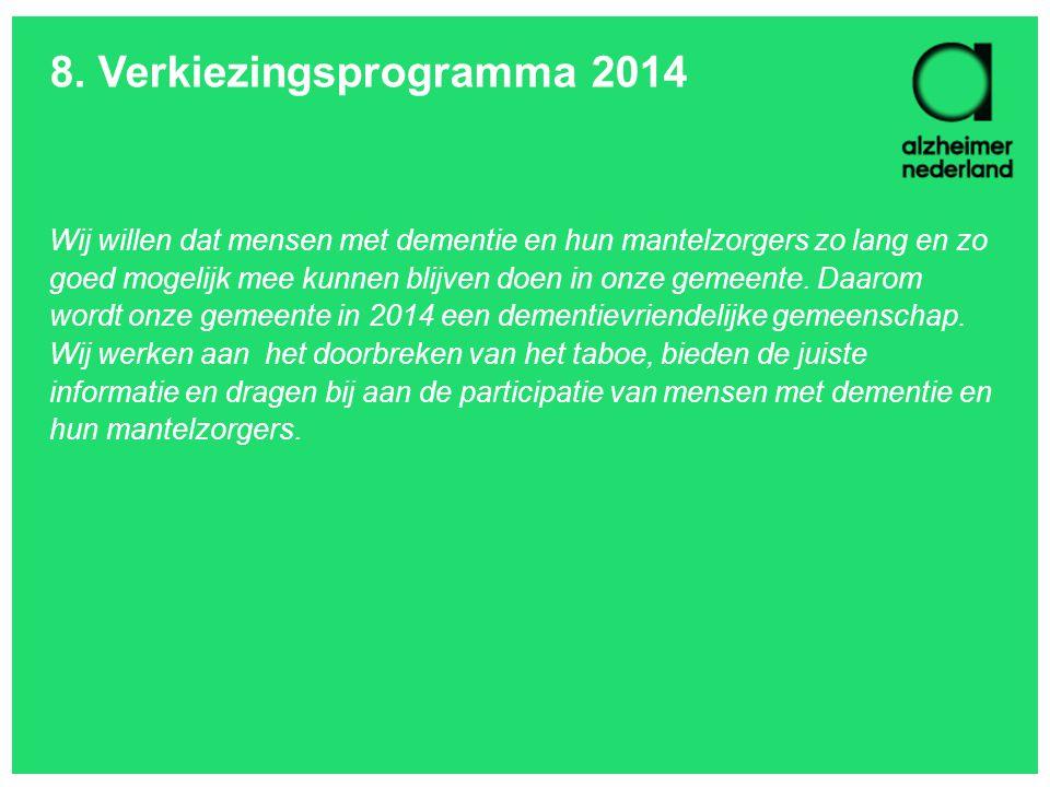 8. Verkiezingsprogramma 2014 Wij willen dat mensen met dementie en hun mantelzorgers zo lang en zo goed mogelijk mee kunnen blijven doen in onze gemee