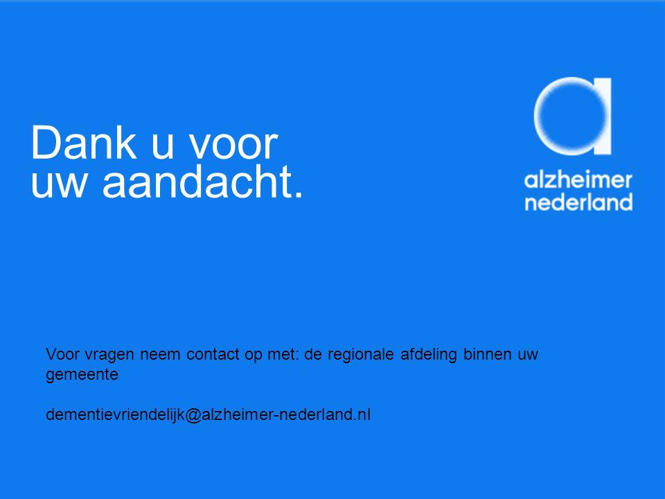 Dank u voor uw aandacht. Voor vragen neem contact op met: de regionale afdeling binnen uw gemeente dementievriendelijk@alzheimer-nederland.nl
