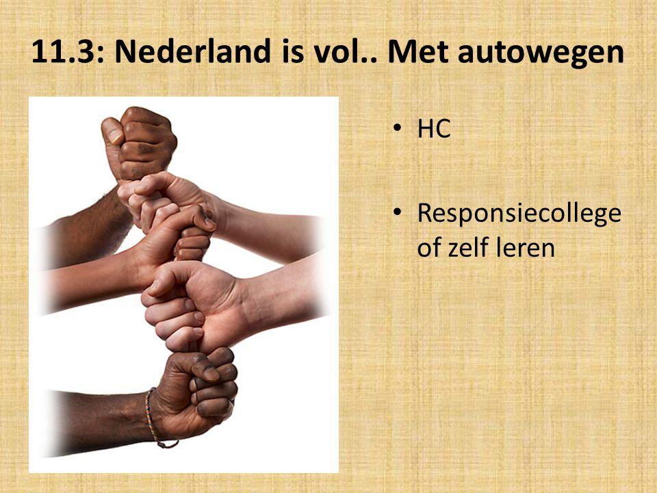 11.3: Nederland is vol.. Met autowegen HC Responsiecollege of zelf leren