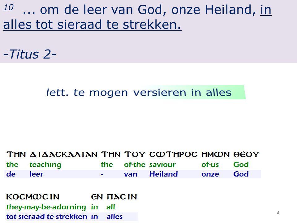 10... om de leer van God, onze Heiland, in alles tot sieraad te strekken. -Titus 2- 4