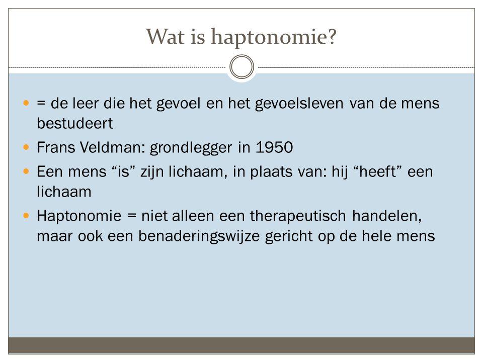 """Wat is haptonomie? = de leer die het gevoel en het gevoelsleven van de mens bestudeert Frans Veldman: grondlegger in 1950 Een mens """"is"""" zijn lichaam,"""