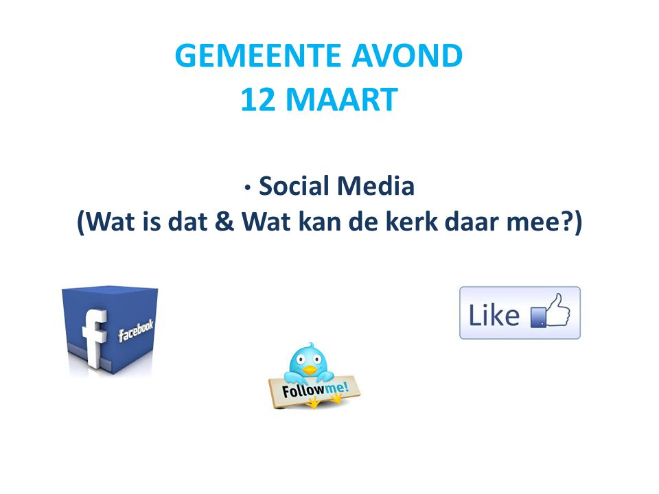 Social Media (Wat is dat & Wat kan de kerk daar mee?) GEMEENTE AVOND 12 MAART