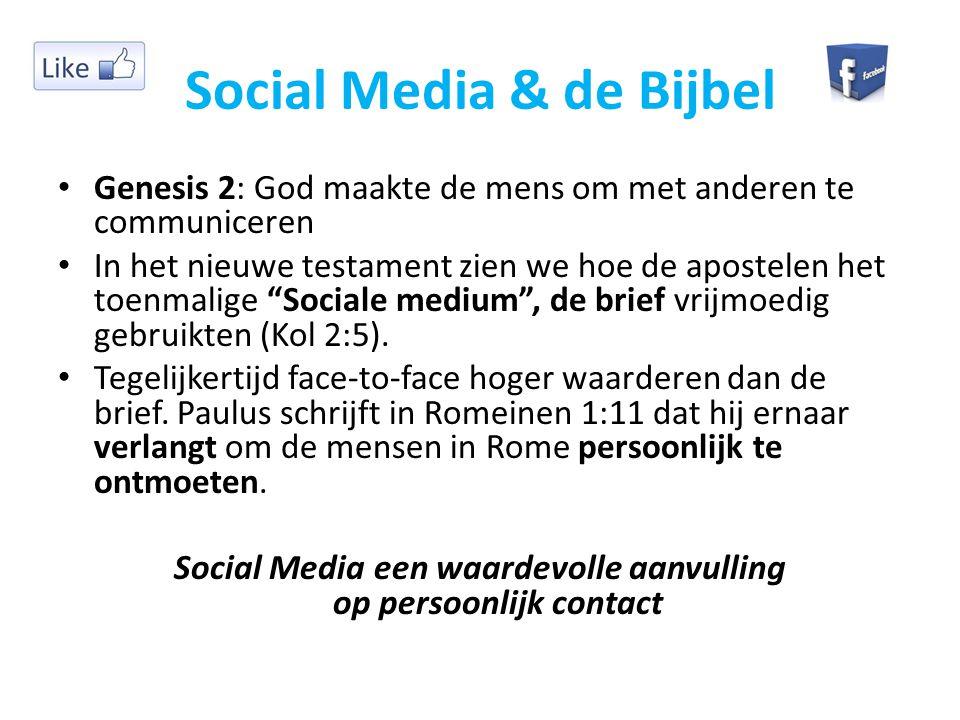 Social Media & de Bijbel Genesis 2: God maakte de mens om met anderen te communiceren In het nieuwe testament zien we hoe de apostelen het toenmalige Sociale medium , de brief vrijmoedig gebruikten (Kol 2:5).