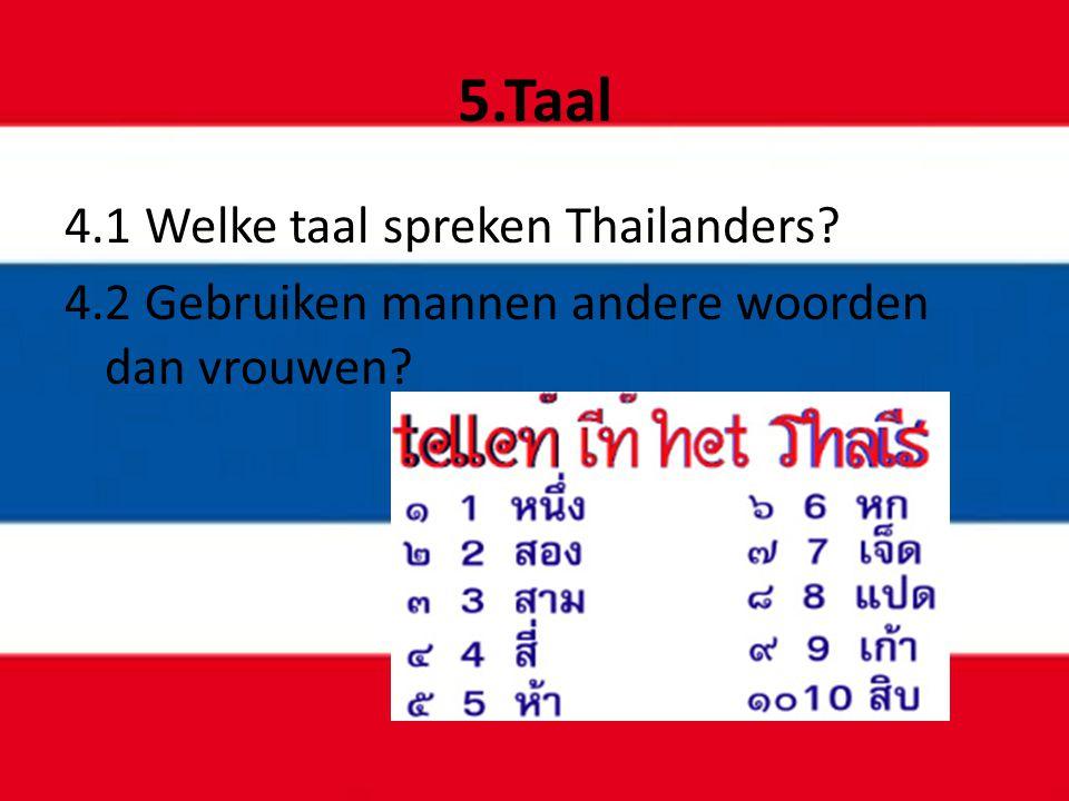 5.Taal 4.1 Welke taal spreken Thailanders? 4.2 Gebruiken mannen andere woorden dan vrouwen?