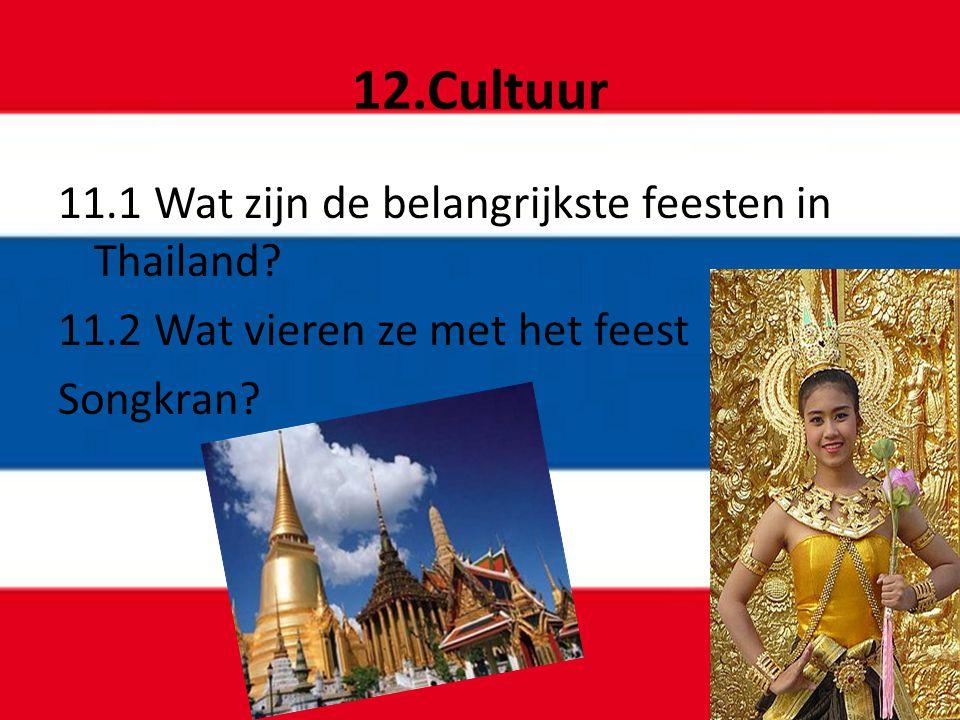 12.Cultuur 11.1 Wat zijn de belangrijkste feesten in Thailand? 11.2 Wat vieren ze met het feest Songkran?