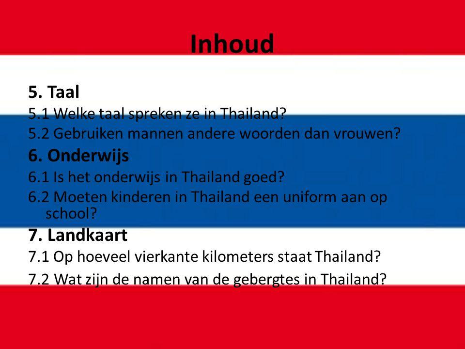 Inhoud 5. Taal 5.1 Welke taal spreken ze in Thailand? 5.2 Gebruiken mannen andere woorden dan vrouwen? 6. Onderwijs 6.1 Is het onderwijs in Thailand g