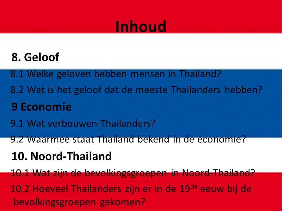 8. Geloof 8.1 Welke geloven hebben mensen in Thailand? 8.2 Wat is het geloof dat de meeste Thailanders hebben? 9 Economie 9.1 Wat verbouwen Thailander