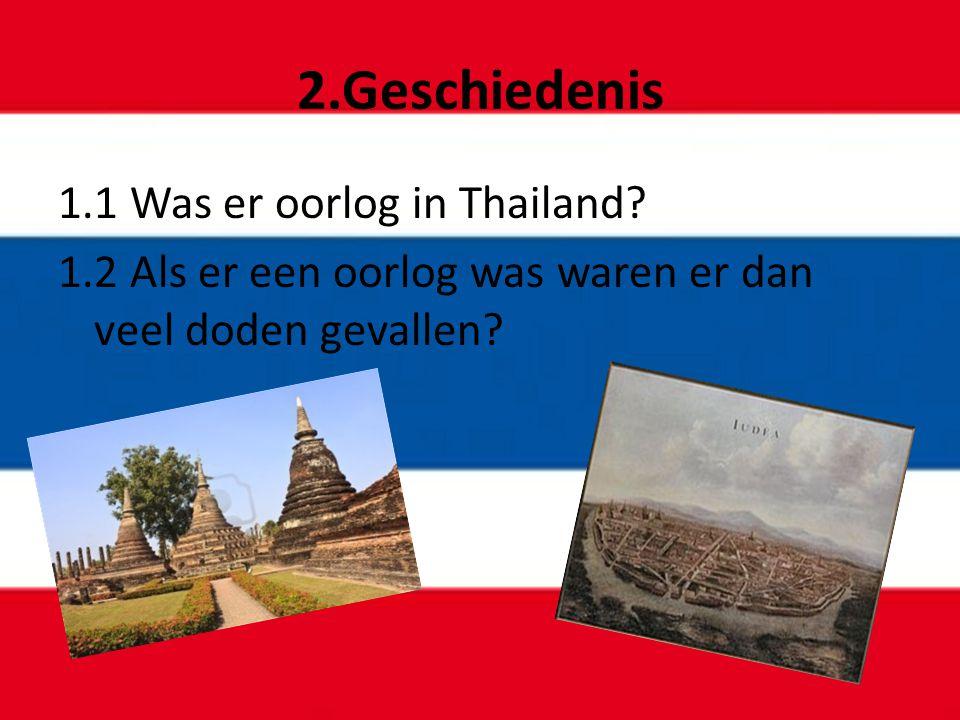 2.Geschiedenis 1.1 Was er oorlog in Thailand? 1.2 Als er een oorlog was waren er dan veel doden gevallen?