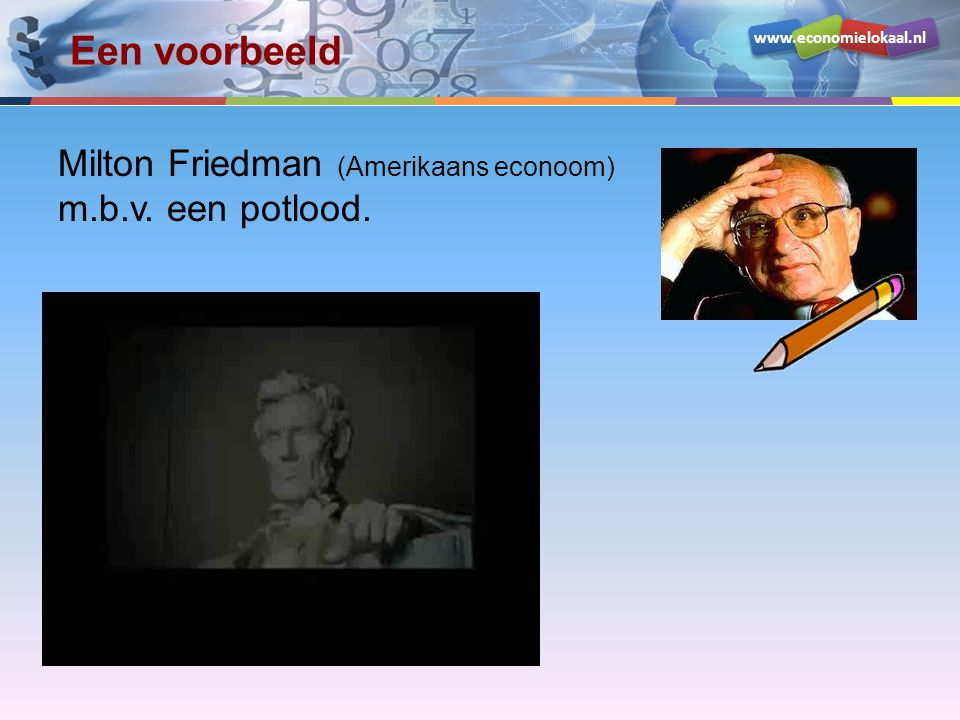 www.economielokaal.nl Een voorbeeld Milton Friedman (Amerikaans econoom) m.b.v. een potlood.