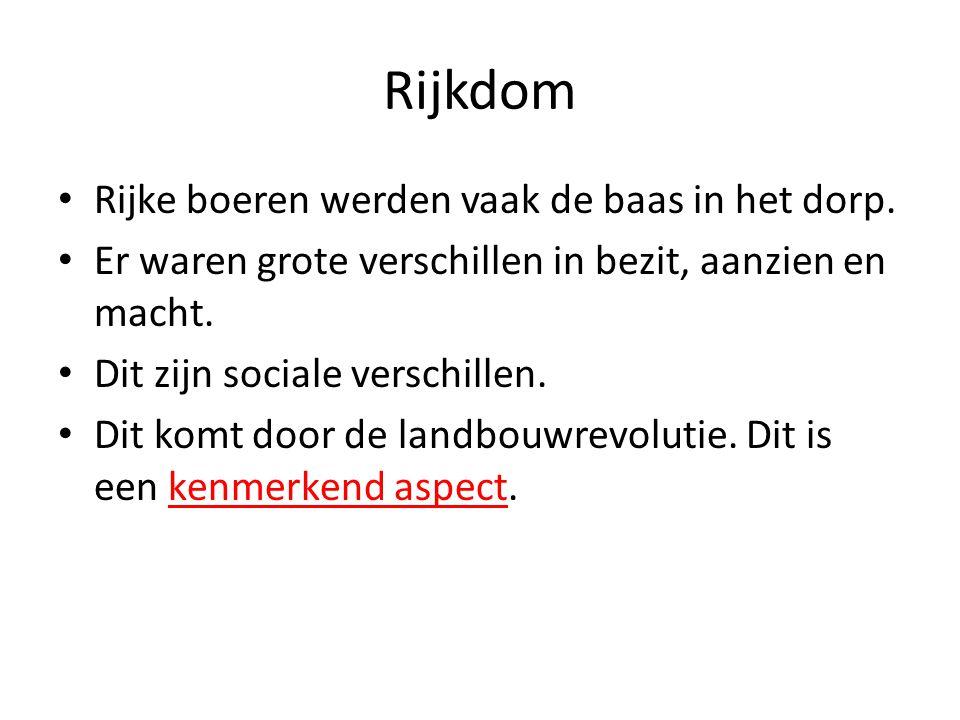 Rijkdom Rijke boeren werden vaak de baas in het dorp. Er waren grote verschillen in bezit, aanzien en macht. Dit zijn sociale verschillen. Dit komt do