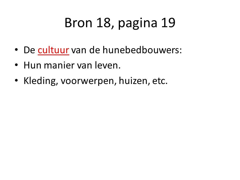 Bron 18, pagina 19 De cultuur van de hunebedbouwers: Hun manier van leven. Kleding, voorwerpen, huizen, etc.