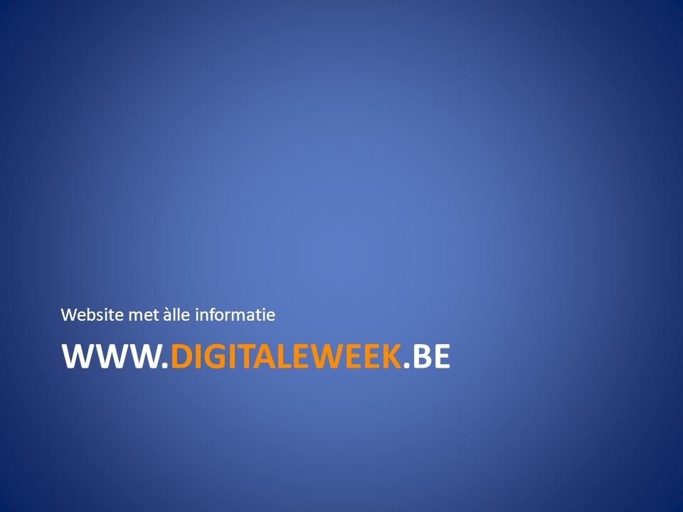 WWW.DIGITALEWEEK.BE Website met àlle informatie