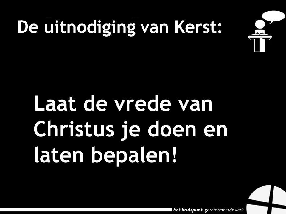 De uitnodiging van Kerst: Laat de vrede van Christus je doen en laten bepalen!