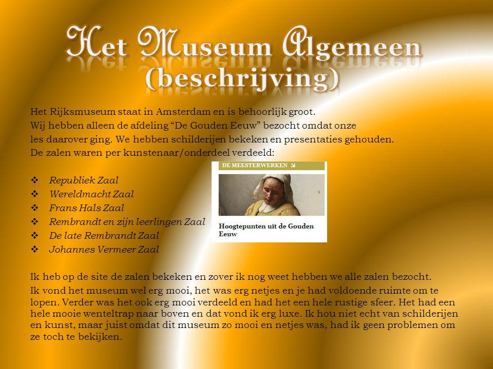 """Het Rijksmuseum staat in Amsterdam en is behoorlijk groot. Wij hebben alleen de afdeling """"De Gouden Eeuw"""" bezocht omdat onze les daarover ging. We heb"""