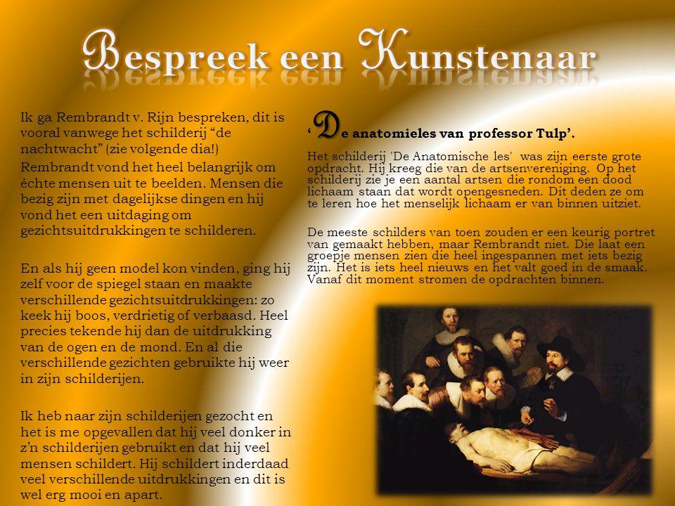 """Ik ga Rembrandt v. Rijn bespreken, dit is vooral vanwege het schilderij """"de nachtwacht"""" (zie volgende dia!) Rembrandt vond het heel belangrijk om ècht"""