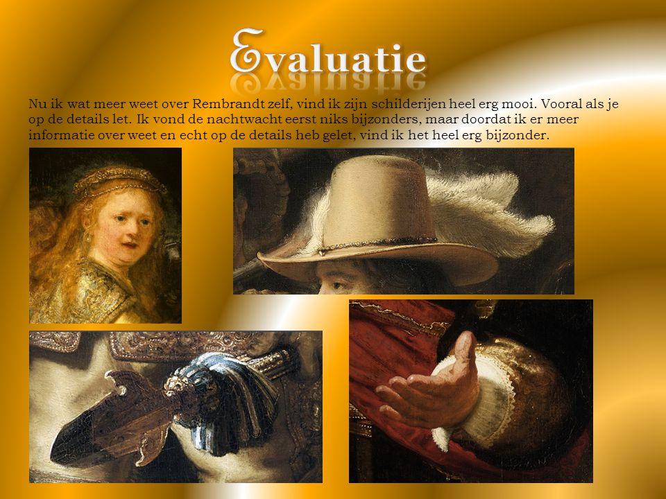 Nu ik wat meer weet over Rembrandt zelf, vind ik zijn schilderijen heel erg mooi. Vooral als je op de details let. Ik vond de nachtwacht eerst niks bi