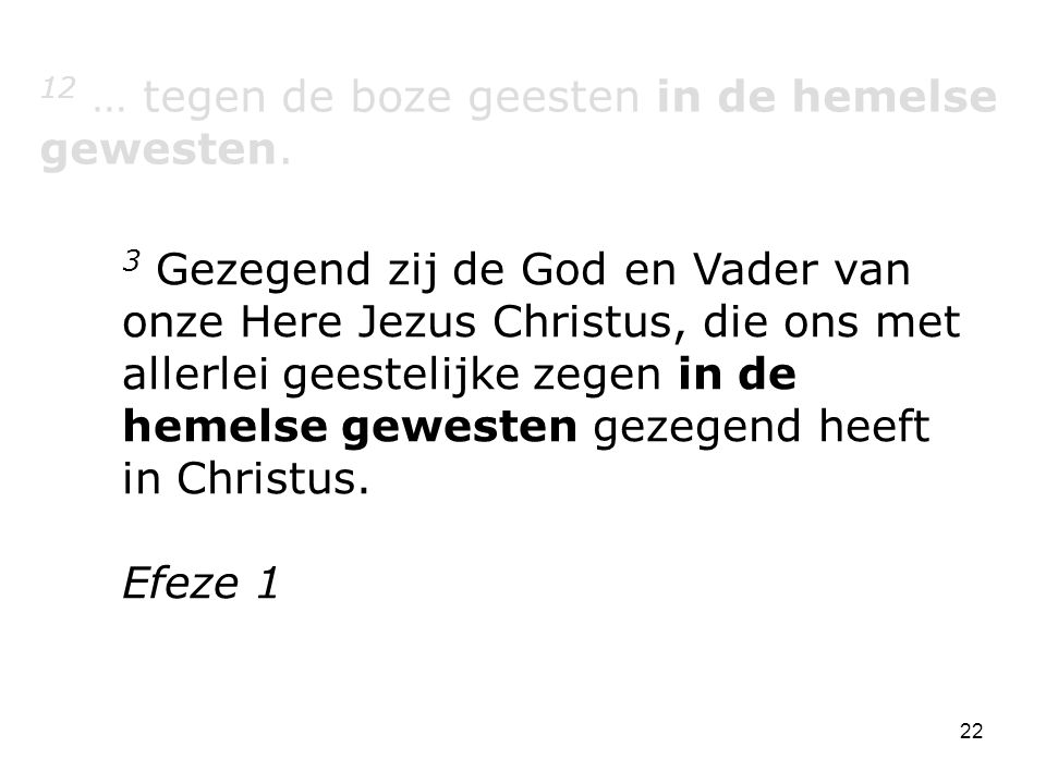 22 12 … tegen de boze geesten in de hemelse gewesten.