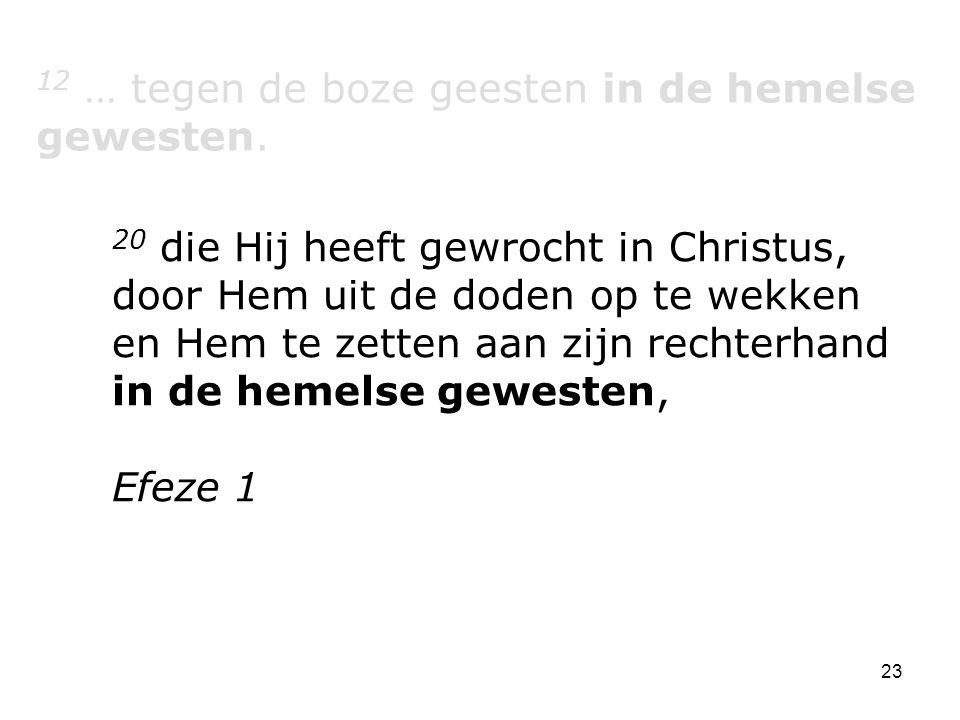 23 12 … tegen de boze geesten in de hemelse gewesten.