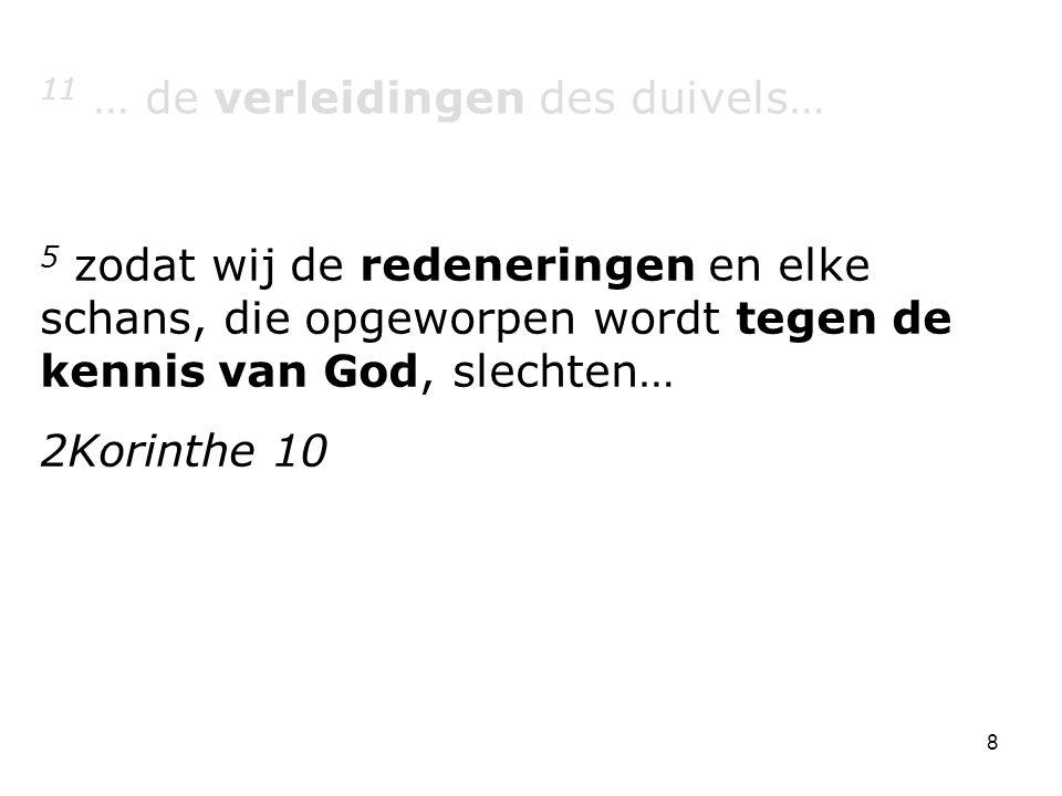 8 11 … de verleidingen des duivels… 5 zodat wij de redeneringen en elke schans, die opgeworpen wordt tegen de kennis van God, slechten… 2Korinthe 10