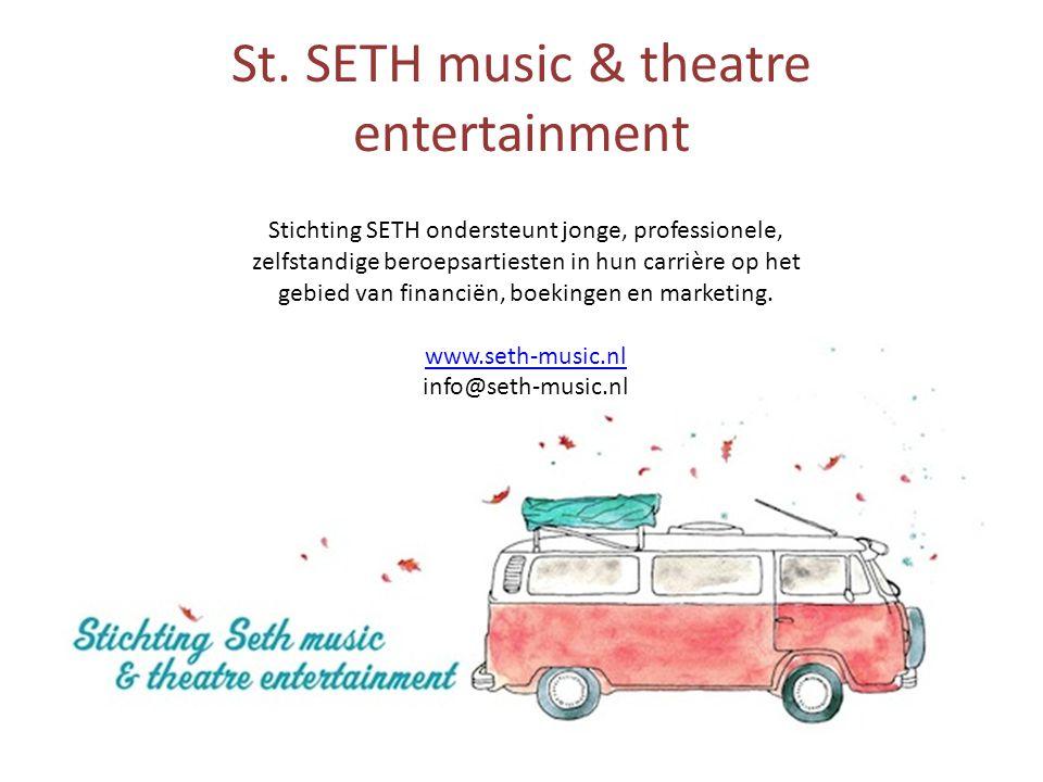 St. SETH music & theatre entertainment Stichting SETH ondersteunt jonge, professionele, zelfstandige beroepsartiesten in hun carrière op het gebied va