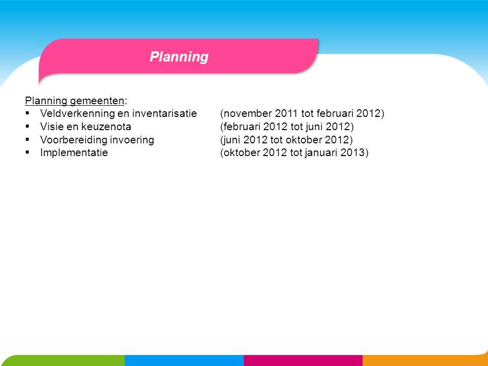 Planning Planning gemeenten:  Veldverkenning en inventarisatie (november 2011 tot februari 2012)  Visie en keuzenota (februari 2012 tot juni 2012) 