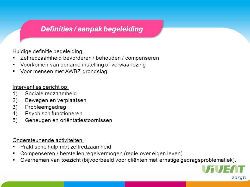 Definities / aanpak begeleiding Huidige definitie begeleiding:  Zelfredzaamheid bevorderen / behouden / compenseren  Voorkomen van opname instelling