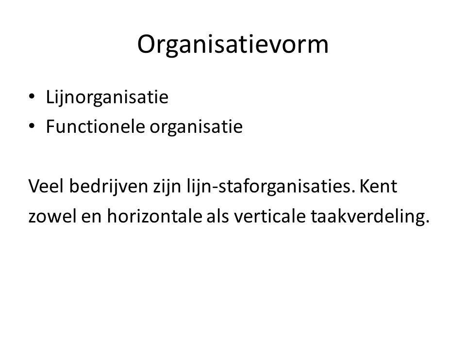 Organisatievorm Lijnorganisatie Functionele organisatie Veel bedrijven zijn lijn-staforganisaties. Kent zowel en horizontale als verticale taakverdeli