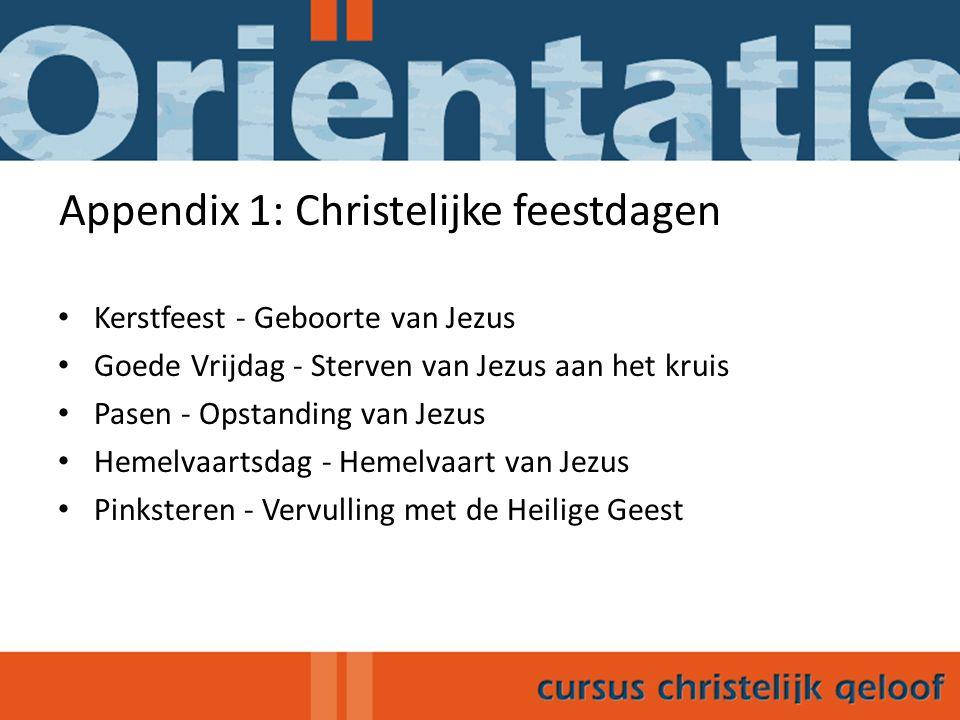 Appendix 1: Christelijke feestdagen Kerstfeest - Geboorte van Jezus Goede Vrijdag - Sterven van Jezus aan het kruis Pasen - Opstanding van Jezus Hemel