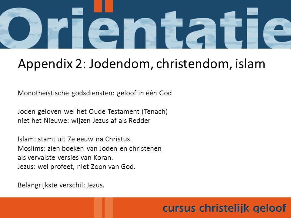 Appendix 2: Jodendom, christendom, islam Monotheïstische godsdiensten: geloof in één God Joden geloven wel het Oude Testament (Tenach) niet het Nieuwe