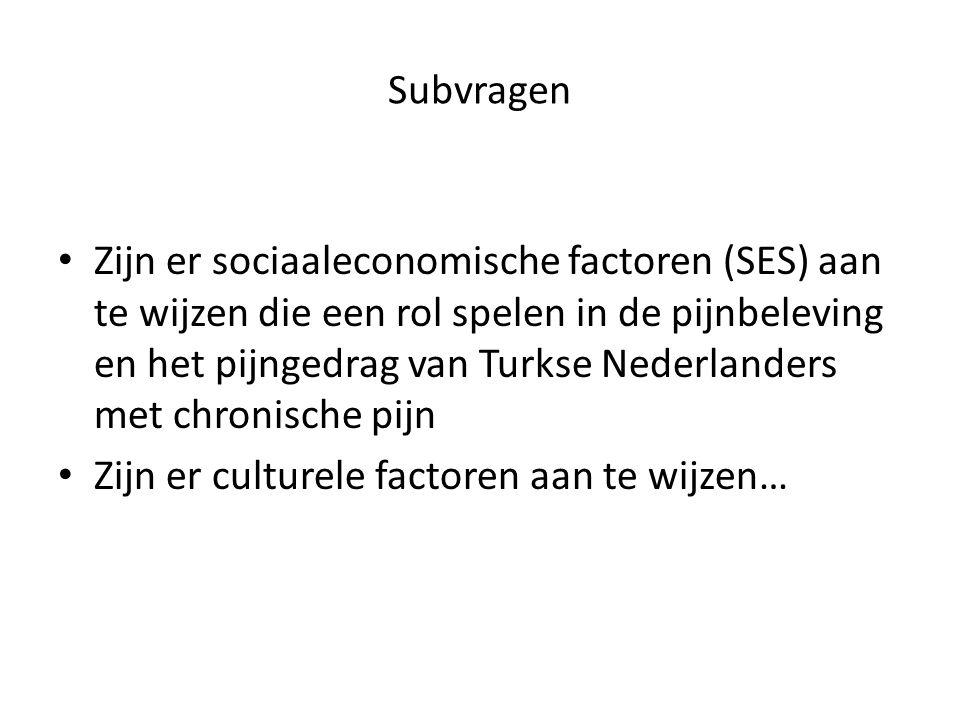 Subvragen Zijn er sociaaleconomische factoren (SES) aan te wijzen die een rol spelen in de pijnbeleving en het pijngedrag van Turkse Nederlanders met chronische pijn Zijn er culturele factoren aan te wijzen…