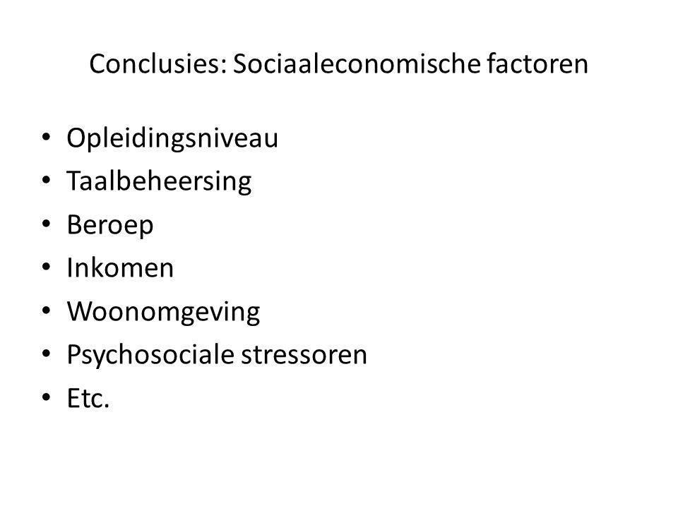 Conclusies: Sociaaleconomische factoren Opleidingsniveau Taalbeheersing Beroep Inkomen Woonomgeving Psychosociale stressoren Etc.