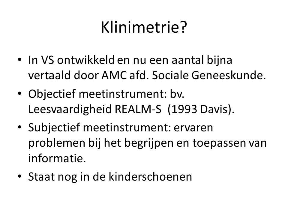 Klinimetrie? In VS ontwikkeld en nu een aantal bijna vertaald door AMC afd. Sociale Geneeskunde. Objectief meetinstrument: bv. Leesvaardigheid REALM-S