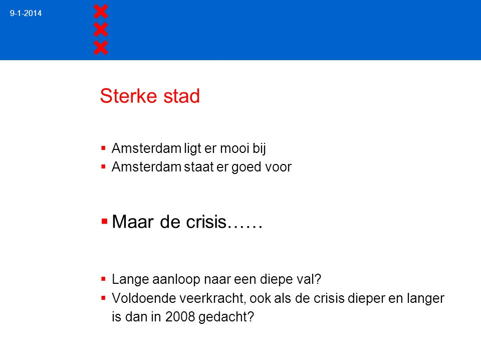 Sterke stad  Amsterdam ligt er mooi bij  Amsterdam staat er goed voor  Maar de crisis……  Lange aanloop naar een diepe val?  Voldoende veerkracht,