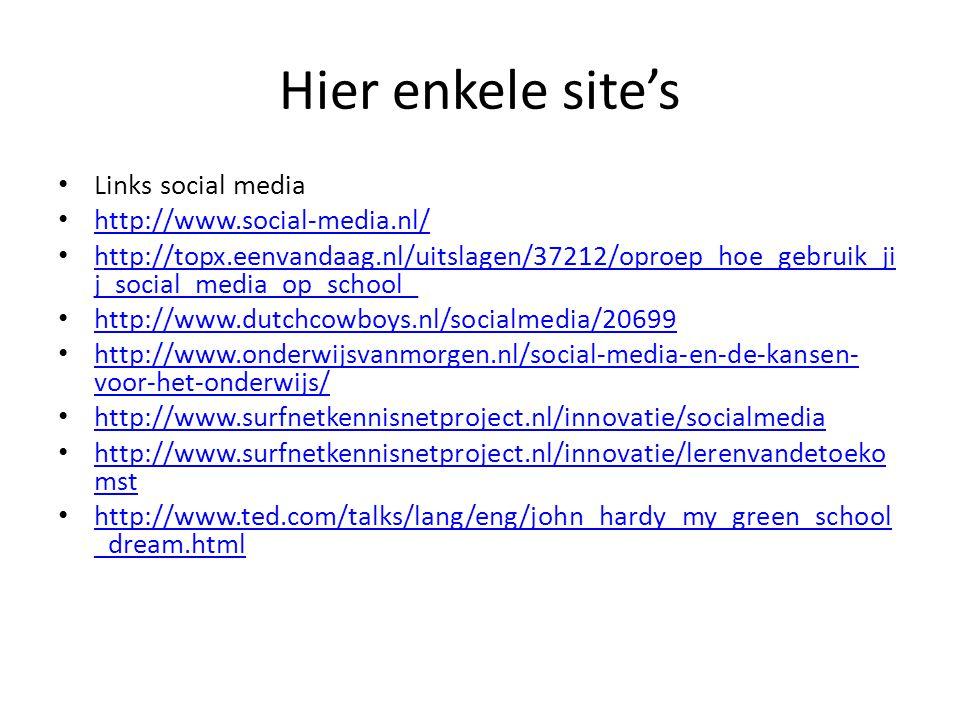 Hier enkele site's Links social media http://www.social-media.nl/ http://topx.eenvandaag.nl/uitslagen/37212/oproep_hoe_gebruik_ji j_social_media_op_sc