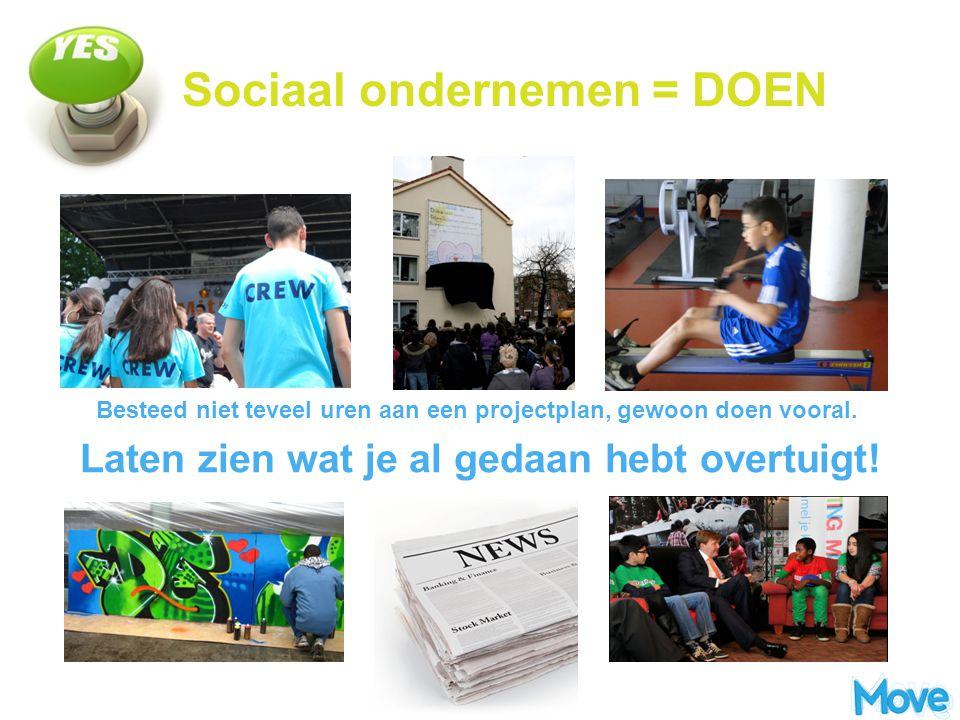 Sociaal ondernemen = DOEN Besteed niet teveel uren aan een projectplan, gewoon doen vooral. Laten zien wat je al gedaan hebt overtuigt!