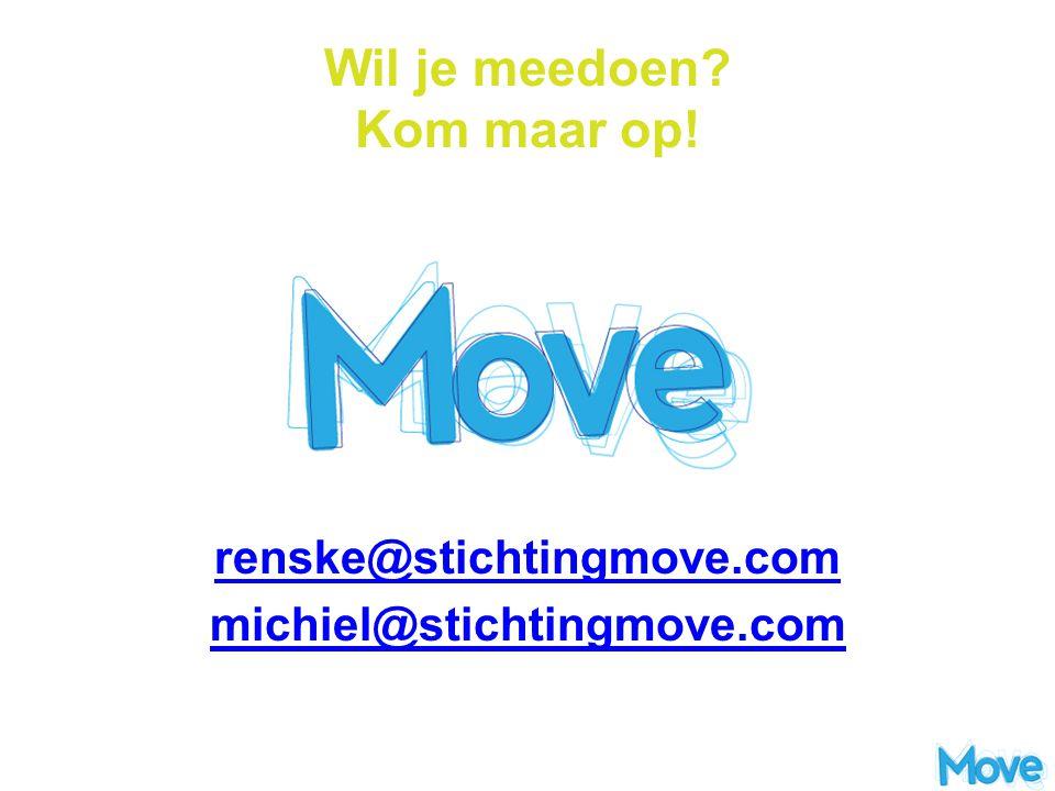 Wil je meedoen? Kom maar op! renske@stichtingmove.com michiel@stichtingmove.com