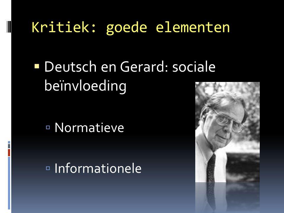Kritiek: goede elementen  Deutsch en Gerard: sociale beïnvloeding  Normatieve  Informationele