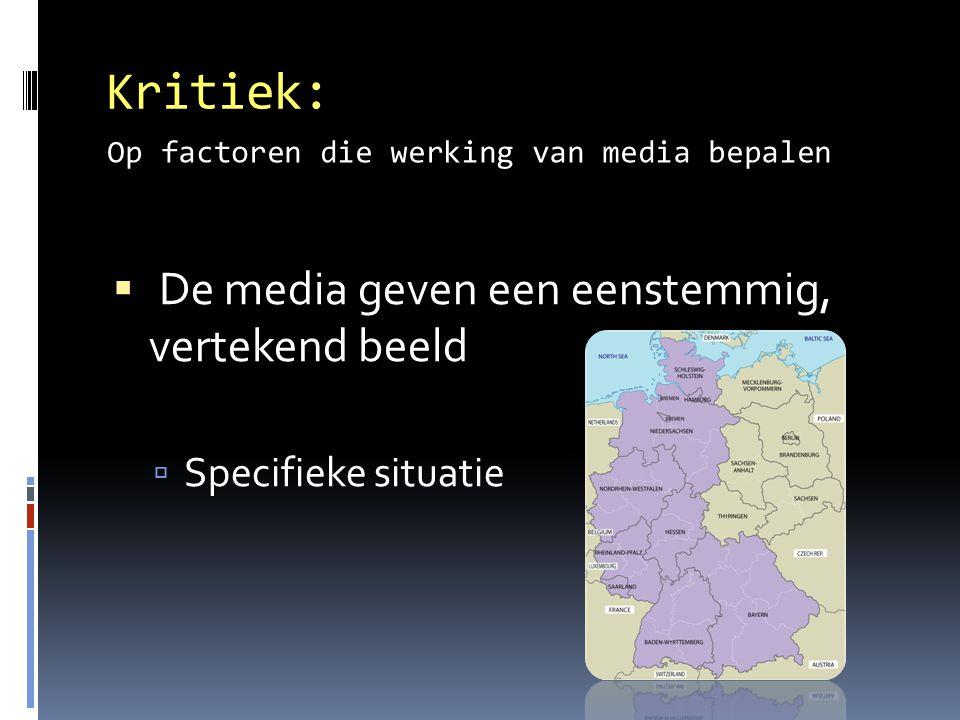 Kritiek:  De media geven een eenstemmig, vertekend beeld  Specifieke situatie Op factoren die werking van media bepalen