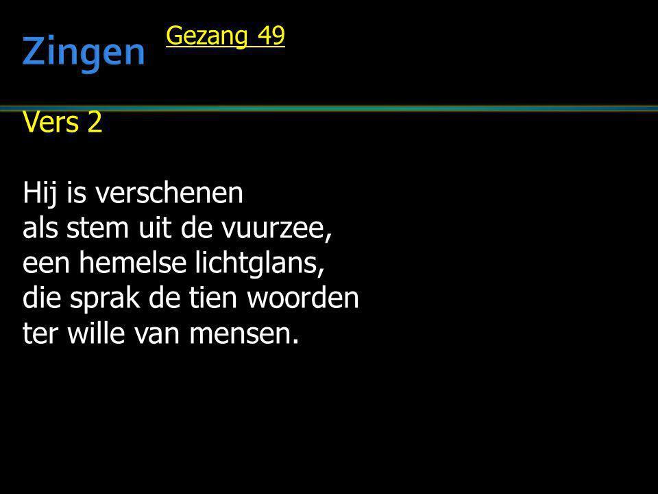 Vers 2 Hij is verschenen als stem uit de vuurzee, een hemelse lichtglans, die sprak de tien woorden ter wille van mensen. Gezang 49