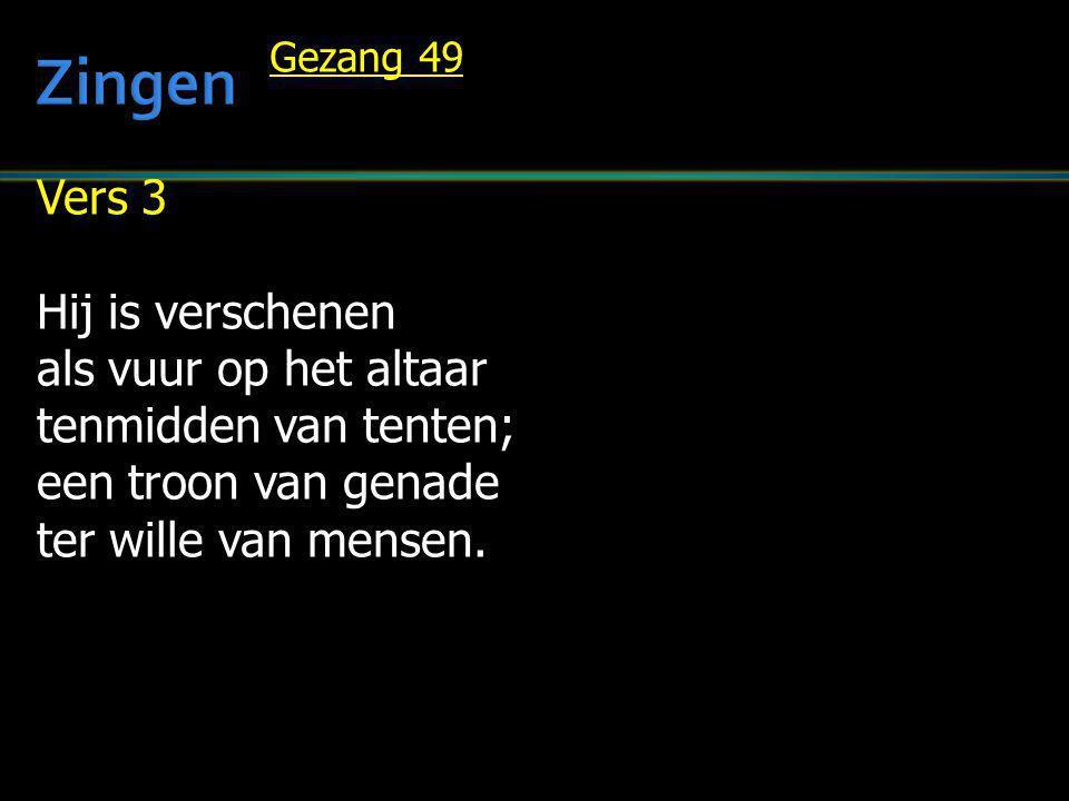 Vers 3 Hij is verschenen als vuur op het altaar tenmidden van tenten; een troon van genade ter wille van mensen. Gezang 49