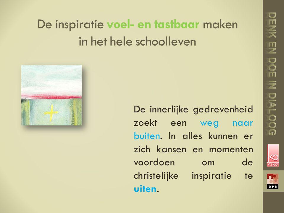 De inspiratie voel- en tastbaar maken in het hele schoolleven De innerlijke gedrevenheid zoekt een weg naar buiten. In alles kunnen er zich kansen en