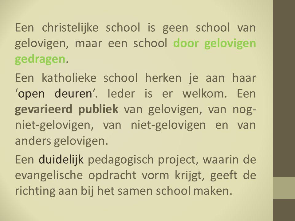 Een christelijke school is geen school van gelovigen, maar een school door gelovigen gedragen. Een katholieke school herken je aan haar 'open deuren'.