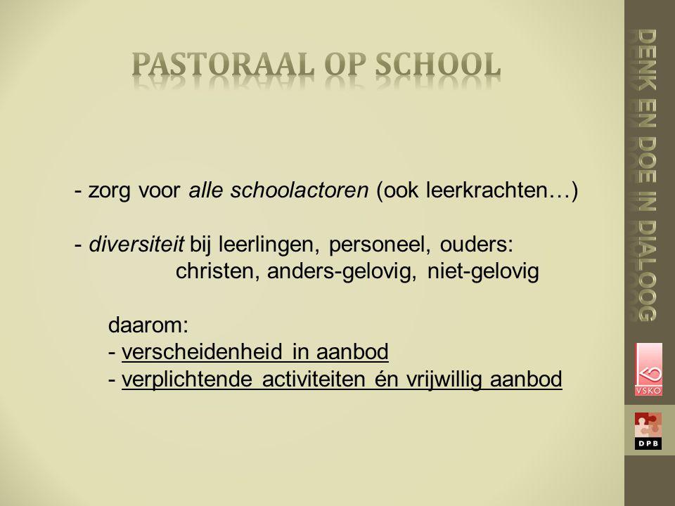 - zorg voor alle schoolactoren (ook leerkrachten…) - diversiteit bij leerlingen, personeel, ouders: christen, anders-gelovig, niet-gelovig daarom: - v