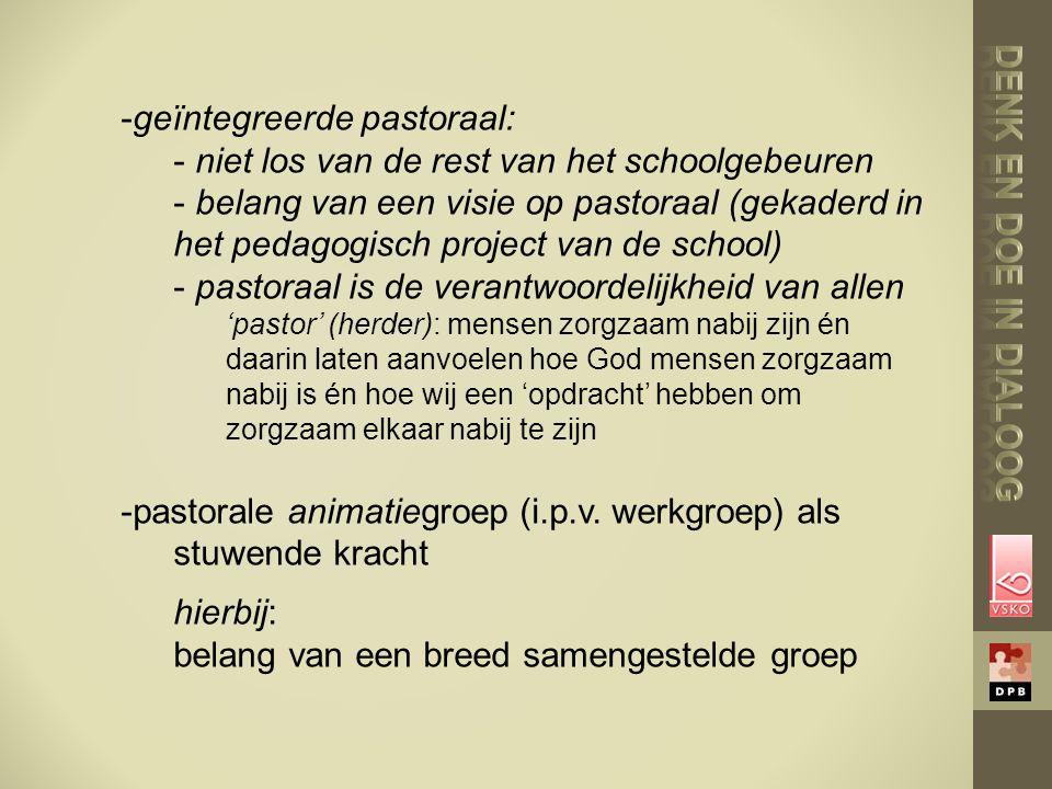 -geïntegreerde pastoraal: - niet los van de rest van het schoolgebeuren - belang van een visie op pastoraal (gekaderd in het pedagogisch project van d